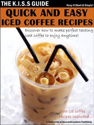 Quick And Easy Iced Coffee Recipes GenesisXCreations Publishing