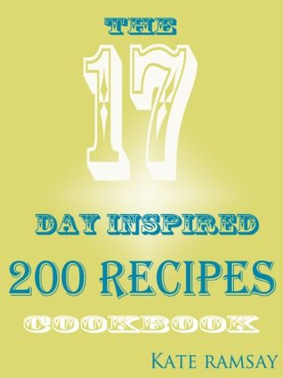 17 Day Inspired 200 Recipes Cookbook  by  Kate Ramsay