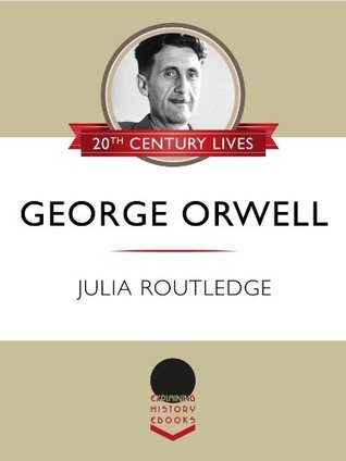 George Orwell (Explaining History: 20th Century Lives)  by  Julia Routledge