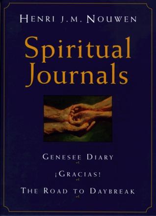 Spiritual Journals: Genesee Diary, Gracias, the Road to Daybreak  by  Henri J.M. Nouwen