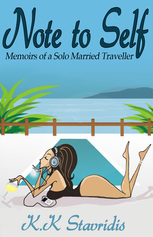 Note to Self: Memoirs of a Solo Married Traveller  by  K.K. Stavridis