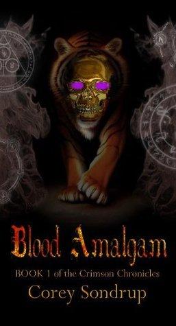 Blood Amalgam (Crimson Chronicles #1)  by  Corey Sondrup