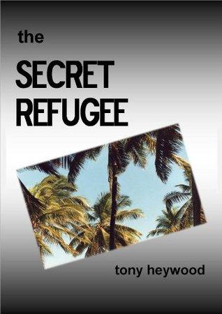 The Secret Refugee  by  Tony Heywood