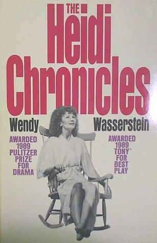 THE HEIDI CHRONICLES. Wendy. Wasserstein