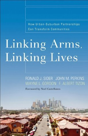Linking Arms, Linking Lives: How Urban-Suburban Partnerships Can Transform Communities Ronald J. Sider