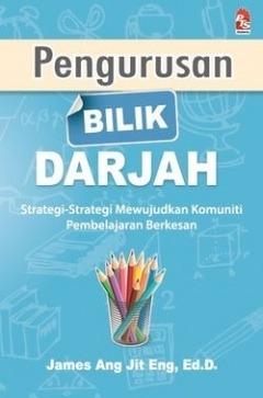 Pengurusan Bilik Darjah: Strategi-Strategi Mewujudkan Komuniti Pembelajaran Berkesan  by  James Ang Jit Eng