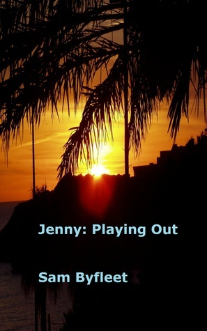 Jenny: Playing Out (Jenny, #4)  by  Sam Byfleet