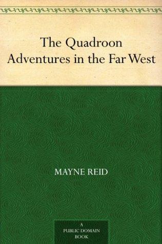 The Quadroon Adventures in the Far West Thomas Mayne Reid