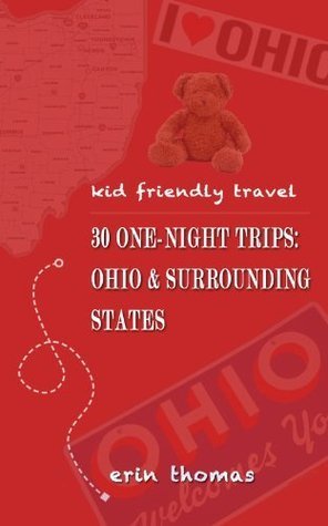 Kid Friendly Travel- 30 One-Night Trips:Ohio and Surrounding States  by  Erin    Thomas