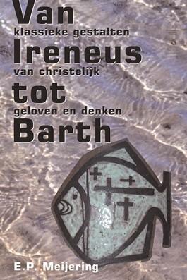 Van Irenaeus tot Barth: Klassieke gestalten van christelijk geloven en denken  by  Eginhard Meijering