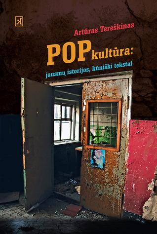 Popkultūra: jausmų istorijos, kūniški tekstai Artūras Tereškinas
