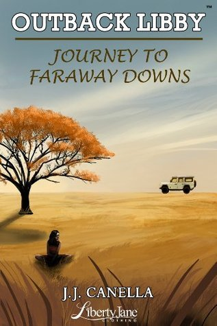 Outback Libby: Journey To Faraway Downs J.J. Canella