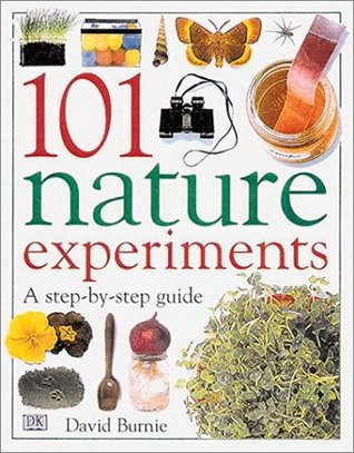 101 Nature Experiments: A Step-By-Step Guide David  Burnie