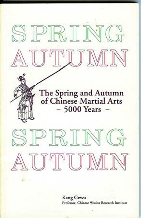 Spring Autumn: The Spring and Autumn of Chinese Martial Arts - 5000 Years -  by  Kang Gewu