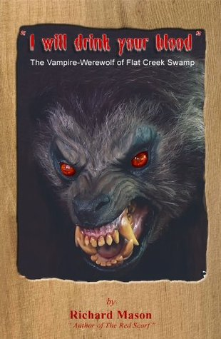 I Will Drink Your Blood The Vampire-Werewolf of Flat Creek Swamp  by  Richard  Mason