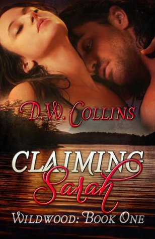 Claiming Sarah: Wildwood, Book One  by  D.W. Collins