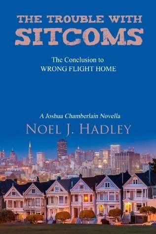 The Trouble with Sitcoms (Wrong Flight Home, #4)  by  Noel J. Hadley