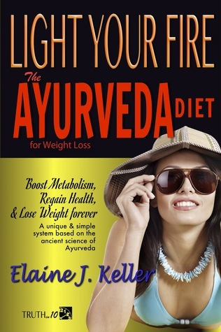 Light Your Fire: The Ayurveda Diet for Weight Loss Elaine J. Keller