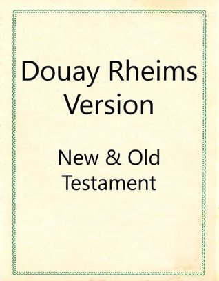 The Bible Douay-Rheims Version, the Apocalypse of St. John the Apostle Douay Rheims