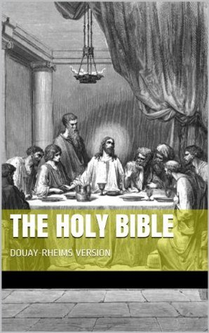 THE HOLY BIBLE - DOUAY-RHEIMS VERSION (annotated) Anonymous