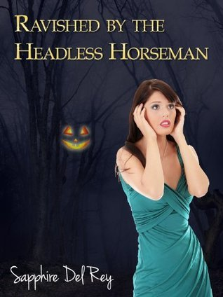 Ravished By The Headless Horseman  by  Sapphire Del Rey