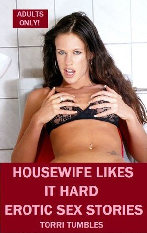 My Housewife Likes it Hard Erotic Sex Stories XXX  by  Torri Tumbles