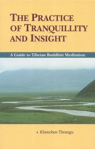 The Practice of Tranquillity & Insight: A Guide to Tibetan Buddhist Mediation  by  Kenchen Thrangu