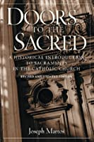 Doors To The Sacred: A Historical Introduction To Sacraments In The Catholic Church Joseph Martos