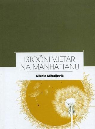 Istočni vjetar na Manhattanu  by  Nikola Mihaljević