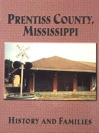 Prentiss County, Mississippi: History and Families  by  Turner Publishing Company