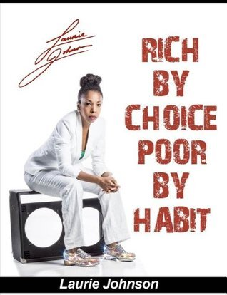 Rich Choice, Poor by Habit by Laurie Johnson