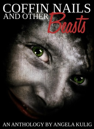 Coffin Nails and Other Beasts  by  Angela Kulig