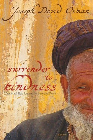 Surrender to Kindness: One Mans Epic Journey for Love and Peace Joseph David Osman