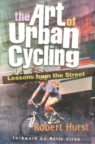The Art of Urban Cycling: Lessons from the Street  by  Robert Hurst