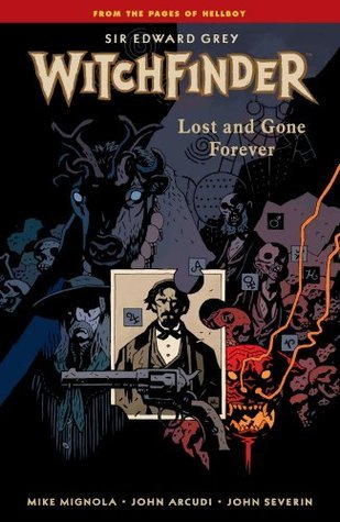 Witchfinder Volume 2: Lost and Gone Forever Mike Mignola