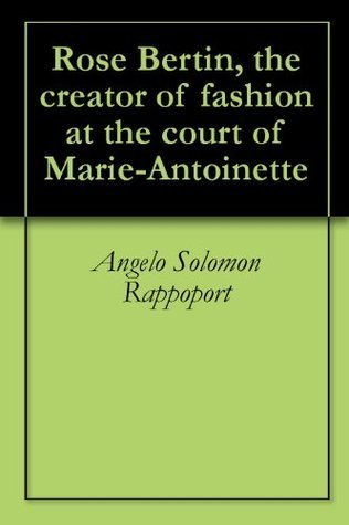 Rose Bertin, the creator of fashion at the court of Marie-Antoinette  by  Angelo Solomon Rappoport