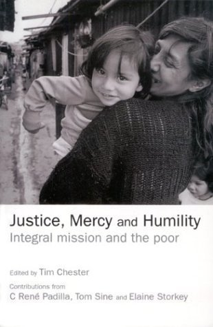 Justice, Mercy and Humility: The Papers of the Micah Network International Consultation on Integral Mission and the Poor  by  Tim Chester