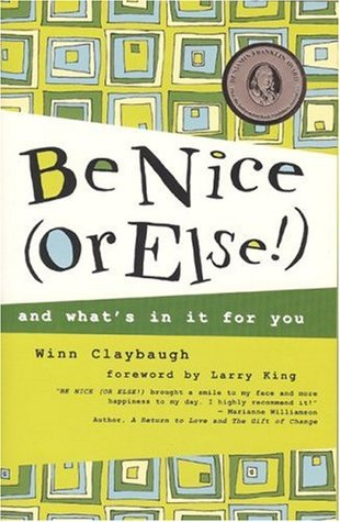 The Be Nice Revolution: Winning Ways to Triumph in Life and Work  by  Winn Claybaugh