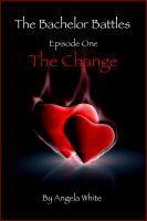 The Change (The Bachelor Battles, #1) Angela White
