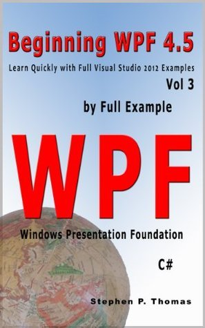 Beginning WPF 4.5  by  Full Example Vol 3 by Stephen Thomas