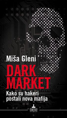 Darkmarket - kako su hakeri postali nova mafija Misha Glenny