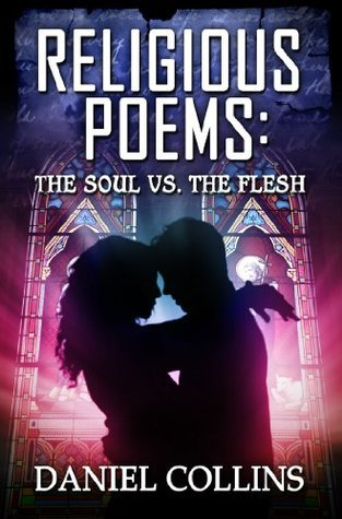 Religious Poems: The Soul vs. The Flesh  by  Daniel N. Collins