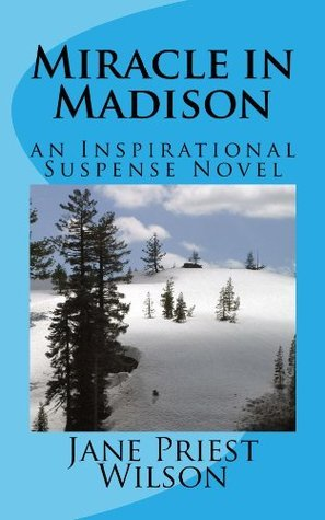 Miracle in Madison: an Inspirational Suspense Novel Jane Priest Wilson
