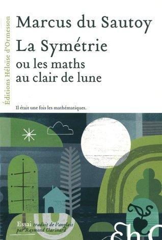 La Symétrie ou les maths au clair de Lune  by  Marcus du Sautoy