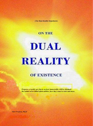 On The Dual Reality Of Existence Bert Warren