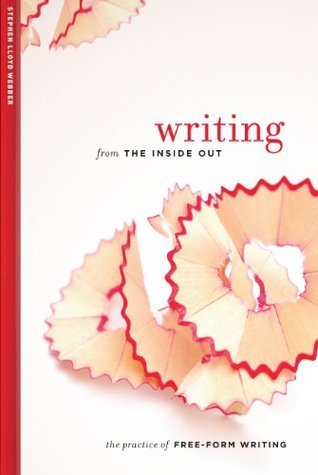 Writing from the Inside Out: The Practice of Free Form Writing  by  Stephen Lloyd Webber
