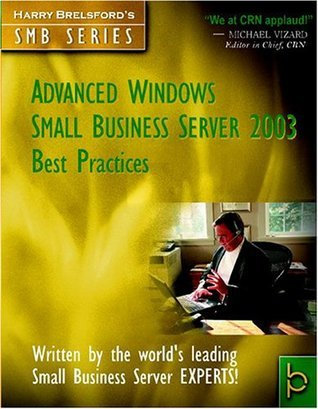 Advanced Windows Small Business Server 2003 Best Practices Harry Brelsford