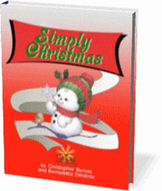 Simply Christmas: Make This Christmas One To Remember With Dozens Of New Christmas Ideas! eBook Club