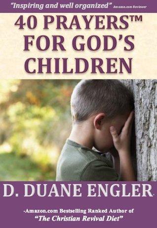 40 Christian Prayers for Gods Children (40 Prayers Series) D. Duane Engler