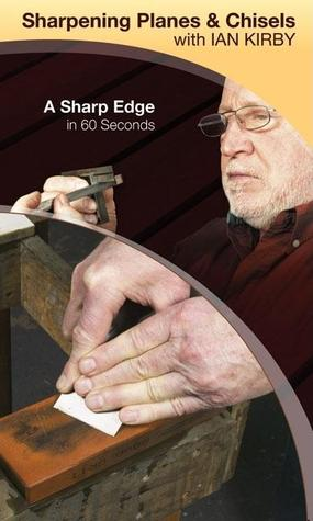 Sharpening Planes & Chisels with Ian Kirby: A Sharp Edge in 60 Seconds Ian Kirby